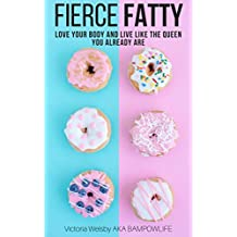 Fierce Fatty: Love Your Body And Live Like The Queen You Already Are
