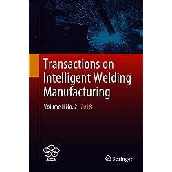 Transactions on Intelligent Welding Manufacturing: Volume II No. 2 2018