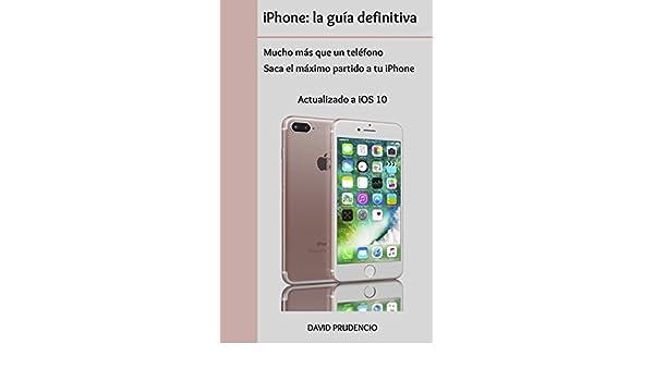 Amazon.com: iPhone: la guía definitiva: mucho más que un teléfono. Saca el máximo partido a tu iPhone. (Spanish Edition) eBook: David Prudencio: Kindle ...