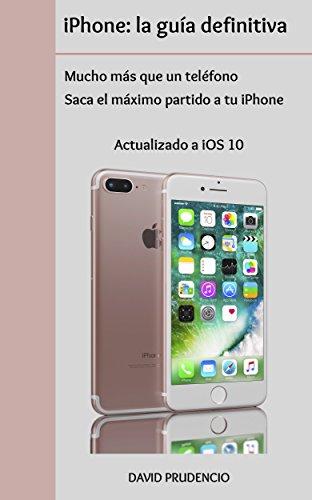 iPhone: la guía definitiva: mucho más que un teléfono. Saca el máximo partido