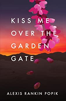 Kiss Me Over The Garden Gate Kindle Edition By Alexis Rankin Popik Health Fitness Dieting