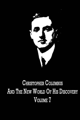 Download Christopher Columbus And The New World Of His Discovery Volume 7 PDF