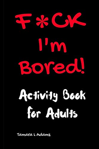 F*ck I'm Bored! Activity Book For Adults (Getting Mental Health Help For A Family Member)