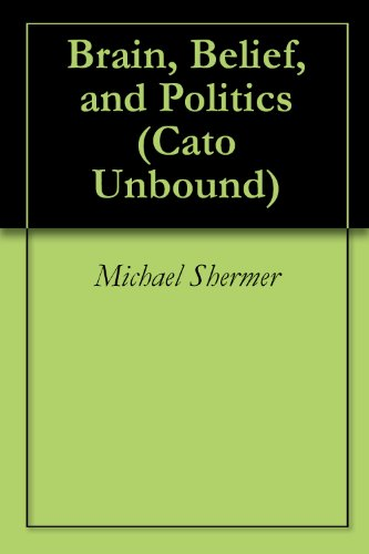 Brain, Belief, and Politics (Cato Unbound Book 92011) (English Edition)