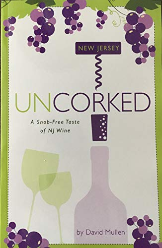 New Jersey Uncorked: A Snob-Free Taste of NJ Wine by David Mullen