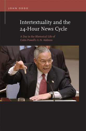 Intertextuality And The 24-Hour News Cycle: A Day In The Rhetorical Life Of Colin Powell's U.N. Address (Rhetoric & Public Affairs)