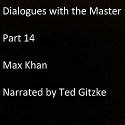 Dialogues with the Master: Part 14