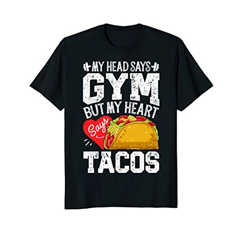 My Head Says Gym But My Heart Says Tacos T shirt Men Women -