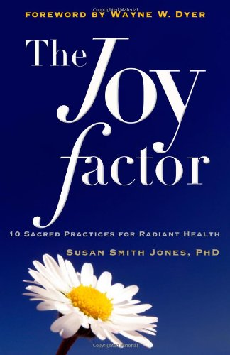 Joy Factor, The: 10 Sacred Practices for Radiant Health