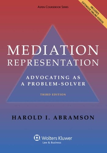 Mediation Representation: Advocating as Problem Solver, Third Edition (Aspen Coursebook)