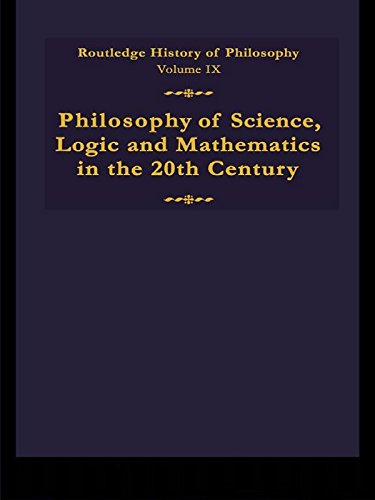 Download Routledge History of Philosophy Volume IX: Philosophy of the English-Speaking World in the Twentieth Century 1: Science, Logic and Mathematics: Logic, Mathematics and Science Pt.1 Pdf