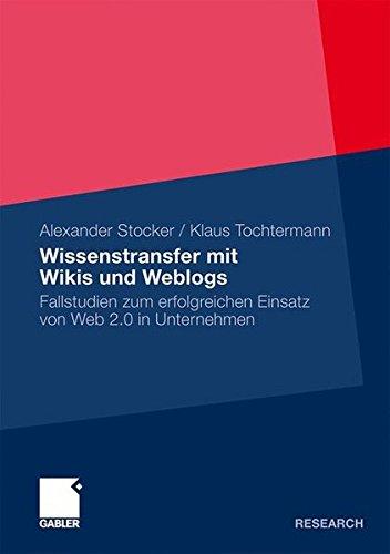 Wissenstransfer mit Wikis und Weblogs: Fallstudien zum erfolgreichen Einsatz von Web 2.0 in Unternehmen (German Edition)