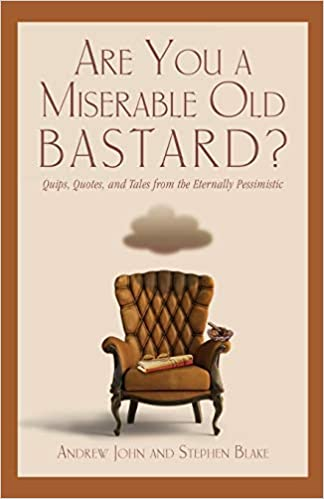 Are You A Miserable Old Bastard Quips Quotes And Tales From The