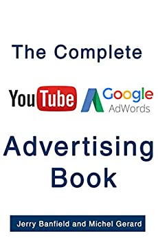 The Complete Google AdWords and YouTube Advertising Book by [Banfield, Jerry, Gerard, Michel]