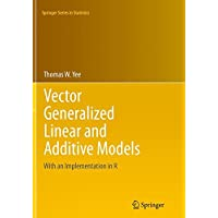 Vector Generalized Linear and Additive Models: With an Implementation in R (Springer Series in Statistics)