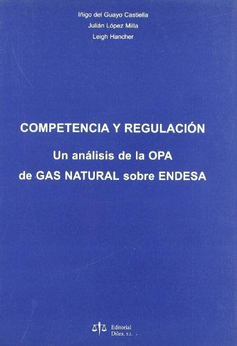 Competencia y Regulacion: Un Analisis de La Opa de Gas Natural Sobre Endesa (Spanish Edition)