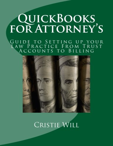 QuickBooks for Attorney's: Guide to Setting up your Law Practice From Trust Accounts to Billing (Industry Specific for QuickBooks) (Volume 1)