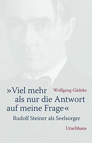 Viel mehr als nur die Antwort auf meine Frage: Rudolf Steiner als Seelsorger Gebundenes Buch – 13. März 2017 Wolfgang Gädeke Urachhaus 3825179567 Anthroposophie