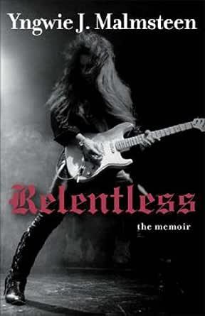 Relentless: The Memoir (English Edition) eBook: Malmsteen, Yngwie ...