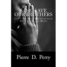 SOB: Save Our Brothers: Let's StopThe Destruction of the Black Male