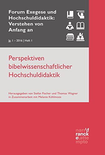 Perspektiven bibelwissenschaftlicher Hochschuldidaktik: VvAa Heft 1 / 1. Jahrgang (2016) (Forum Exegese und Hochschuldidaktik: Verstehen von Anfang an) (German Edition)