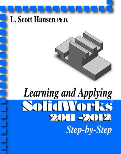 Learning and Applying SolidWorks 2011-2012 Step-by-Step