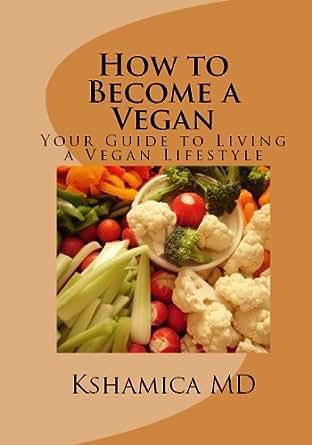 Amazon.com: How to Become a Vegan (Kshamica MD) eBook: Kshamica MD: Kindle Store