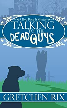 Talking To The Dead Guys (A Boo Done It Mystery Book 1) by [Rix, Gretchen]