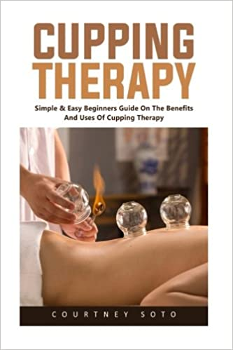 cupping therapy simple easy beginners guide on the benefits and