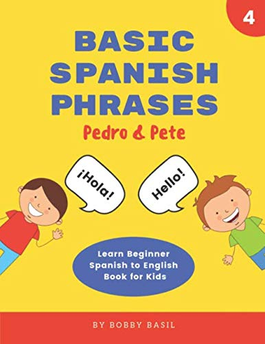 Basic Spanish Phrases: Learn Beginner Spanish to English Book for Kids (Pedro & Pete Spanish ()