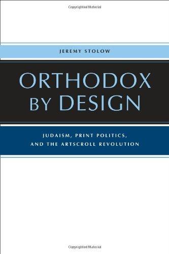 Orthodox by Design: Judaism, Print Politics, and the ArtScroll Revolution