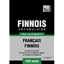 Vocabulaire Français-Finnois pour l'autoformation - 7000 mots (French Edition)