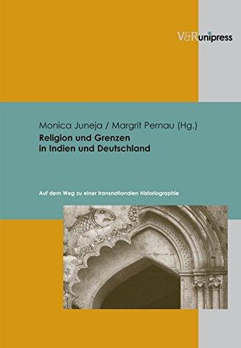 Religion und Grenzen in Indien und Deutschland (Englisch) Gebundenes Buch – 10. Dezember 2008 Monica Juneja Margrit Pernau V&R unipress 3899715284
