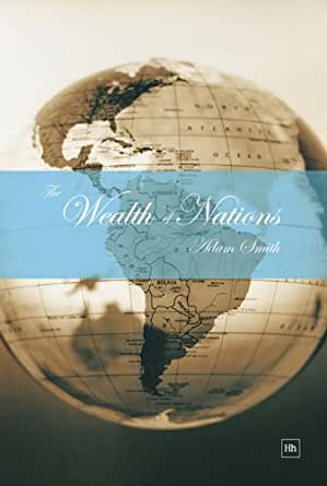 The Wealth of Nations: An Inquiry into the Nature and Causes of the Wealth of Nations (English Edition) eBook: Smith, Adam, Jonathan B Wight, George Osborne, Wight, Jonathan B.: Amazon.es: Tienda Kindle