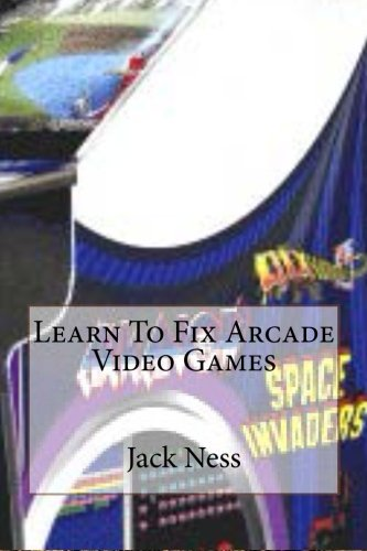 Learn To Fix Arcade Video Games