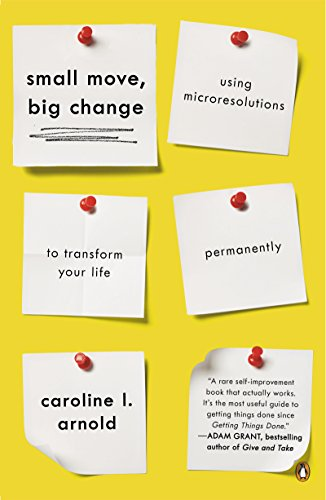 Small Move, Big Change: Using Microresolutions to Transform Your Life Permanently