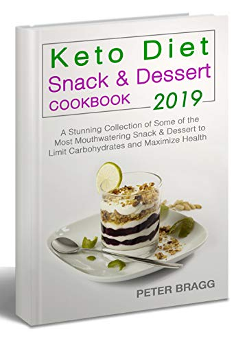 KETO DIET Snack & Dessert Cookbook: A Stunning Collection of Some of the Most Mouthwatering Snack & Dessert to Limit Carbohydrates and Maximize Health by Peter Bragg