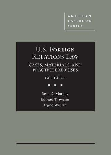 Foreign Relations Law: Cases, Materials, and Practice Exercises (American Casebook Series)