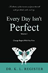 Every Day Isn't Perfect: Volume I: Change Begins With You First Paperback