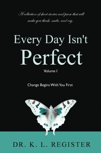 Every Day Isn't Perfect: Volume I: Change Begins With You First