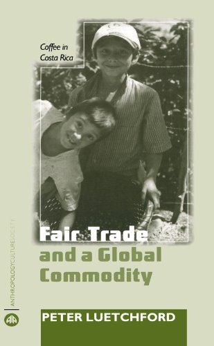 Fair Trade and a Worldwide Commodity: Coffee in Costa Rica (Anthropology, Culture and Society)