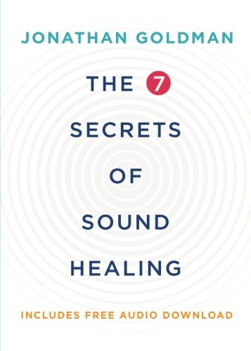 The 7 Secrets of Sound Healing Revised Edition