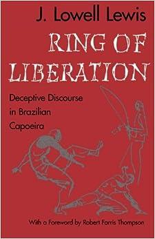 Ring of Liberation: Deceptive Discourse in Brazilian Capoeira