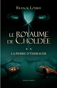Le royaume de Choldée, tome 2 par Franck Lourit