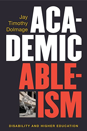 Academic Ableism: Disability and Higher Education (Corporealities: Discourses Of Disability)