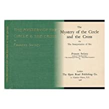 The Mystery of the Circle and the Cross, Or, the Interpretation of Sex / by Frances Swiney