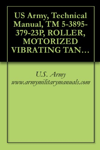 Drum Tandem - US Army, Technical Manual, TM 5-3895-379-23P, ROLLER, MOTORIZED VIBRATING TANDEM STEEL DRUMS CATERPILLAR MODEL CB534B, (NSN 3895-01-396-2822), CATERPILLAR ... (NSN 3895-01-502-4005), military manuals