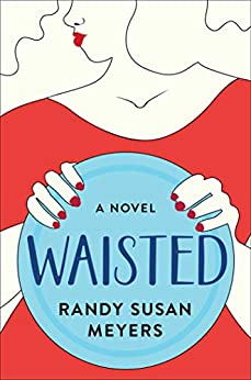 Waisted: A Novel by [Meyers, Randy Susan]