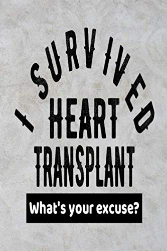 I Survived Heart Transplant What's Your Excuse?: Funny Transplant Surgery Get Well Gift Journal - Gr - http://medicalbooks.filipinodoctors.org