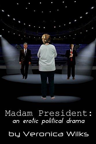 Madam President: an Erotic Political Drama eBook: Veronica Wilks: Amazon.in: Kindle Store